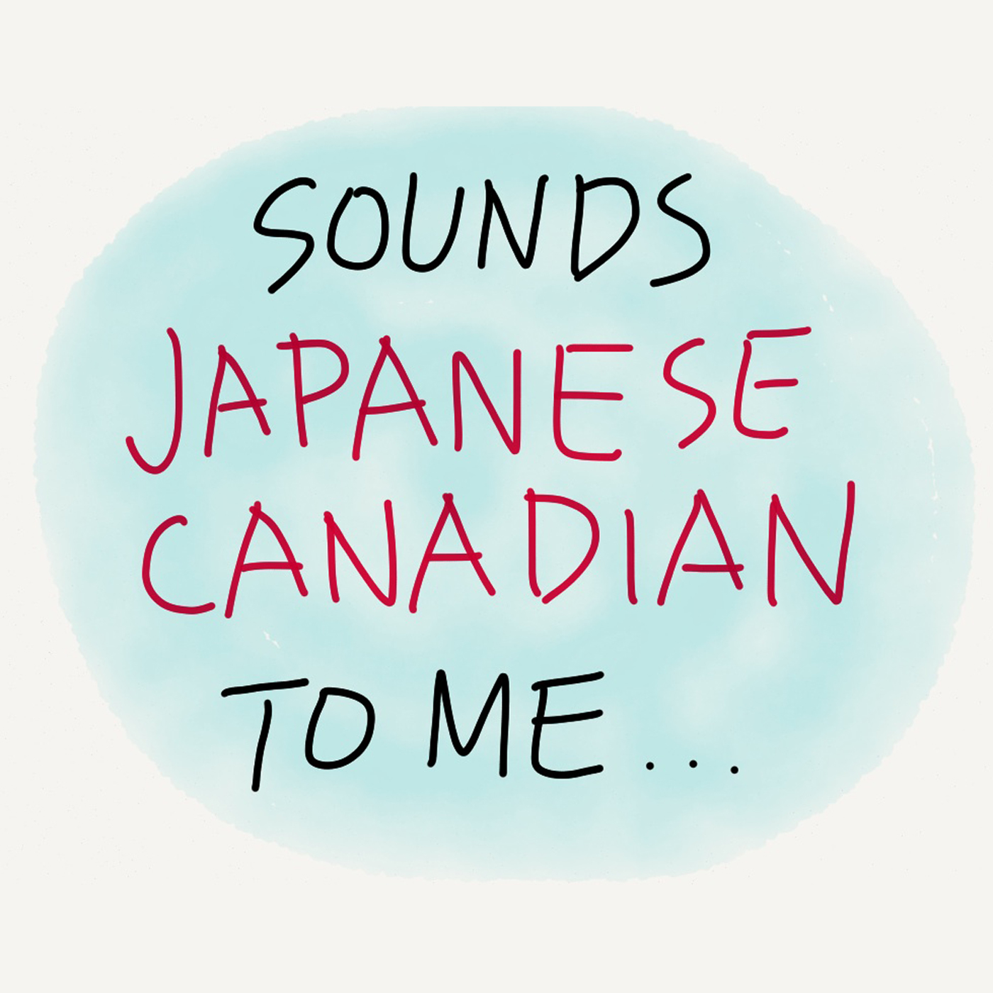 Sounds Japanese Canadian to Me